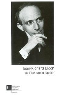 Jean-Richard Bloch ou L'écriture et l'action -