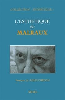 L'esthétique de Malraux - François deSaint-Chéron
