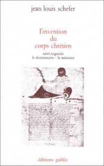 L'Invention du corps chrétien : Saint-Augustin, le dictionnaire, la mémoire - Jean-LouisSchefer