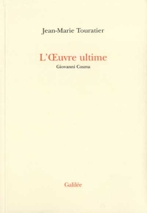 L'oeuvre ultime : Giovanni Cosma - Jean-Marie Touratier
