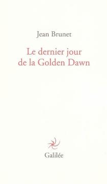 Le dernier jour de la Golden Dawn - JeanBrunet