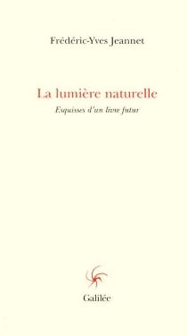 La lumière naturelle : esquisses d'un livre futur - Frédéric-YvesJeannet