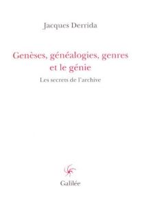 Genèses, généalogies, genres et le génie : les secrets de l'archive - JacquesDerrida