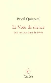 Le voeu de silence : essai sur Louis-René des Forêts - PascalQuignard