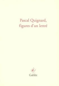 Pascal Quignard, figures d'un lettré : actes du colloque de Cerisy, 10-17 juillet 2004 - Centre culturel international . Colloque (2004)