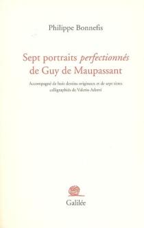 Sept portraits perfectionnés de Guy de Maupassant - PhilippeBonnefis