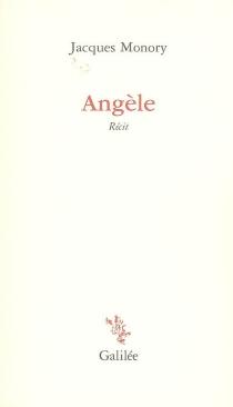 Angèle : récit - JacquesMonory