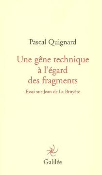 Une gêne technique à l'égard des fragments : essai sur Jean de La Bruyère - PascalQuignard