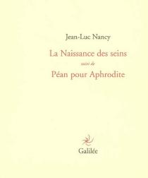 La naissance des seins| Suivi de Péan pour Aphrodite - Jean-LucNancy
