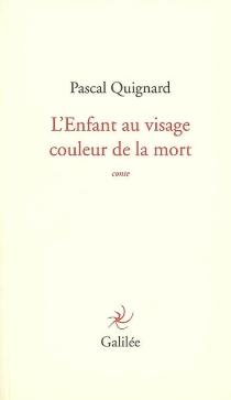L'enfant au visage couleur de la mort : conte - PascalQuignard