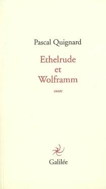 Ethelrude et Wolframm : conte - PascalQuignard