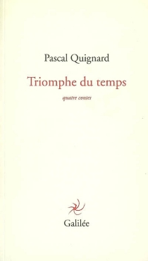Triomphe du temps : quatre contes - PascalQuignard