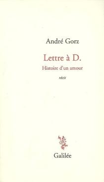 Lettre à D. : histoire d'un amour : récit - AndréGorz