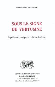 Sous le signe de Vertumne : expérience poétique et création littéraire - Daniel-HenriPageaux