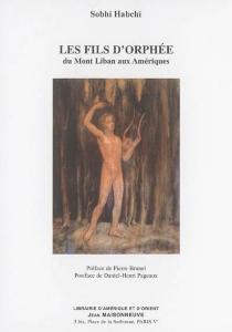 Les fils d'Orphée : du Mont Liban aux Amériques : un siècle de poésie et de poétique entre traditions et modernité - SobhiHabchi
