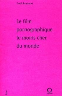 Le film pornographique le moins cher du monde - FredRomano