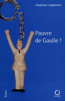 Pauvre de Gaulle ! - StéphaneZagdanski