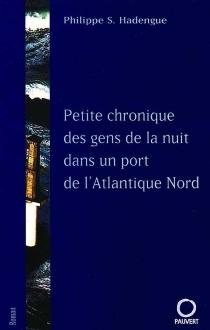 Petite chronique des gens de la nuit dans un port de l'Atlantique Nord - Philippe S.Hadengue