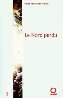 Le Nord perdu - Jean-FrançoisChaix