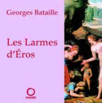 Les Larmes d'Eros - GeorgesBataille