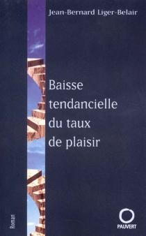 La baisse tendancielle du taux de plaisir - Jean-BernardLiger-Belair