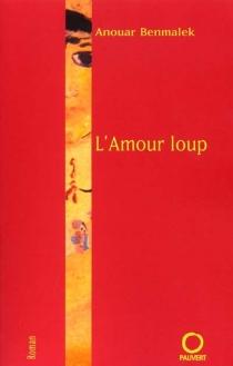 L'amour loup - AnouarBenmalek