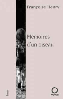 Mémoires d'un oiseau - FrançoiseHenry
