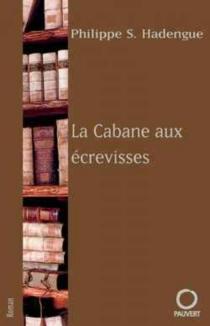 La cabane aux écrevisses - Philippe S.Hadengue