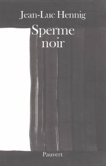 Sperme noir - Jean-LucHennig