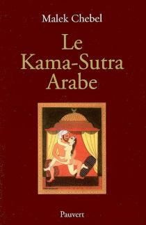 Le Kama-Sutra arabe : deux mille ans de littérature érotique en Orient - MalekChebel