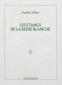 Les étangs de la reine blanche - AnnieCohen