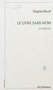 Le livre sans nom : les Pargiter : roman-essai à l'origine d'Années - VirginiaWoolf