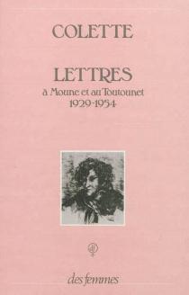 Lettres à Moune et au Toutounet (Hélène Jourdan-Morhange et Luc-Albert oreau) : 1929-1954 - Colette