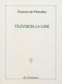 Télévision, la lune - Florence deMèredieu