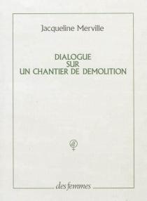 Dialogue sur un chantier de démolition - JacquelineMerville