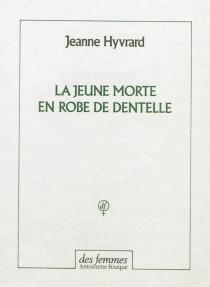 La jeune morte en robe de dentelle - JeanneHyvrard