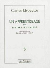 Un apprentissage ou Le livre des plaisirs - ClariceLispector
