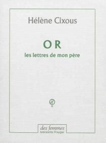 Or : les lettres de mon père - HélèneCixous