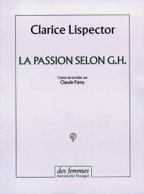 La passion selon G. H. - ClariceLispector