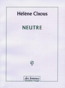 Neutre - HélèneCixous