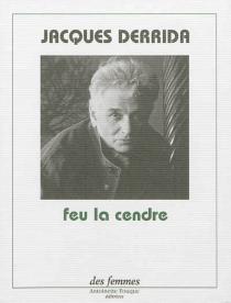 Feu la cendre - JacquesDerrida