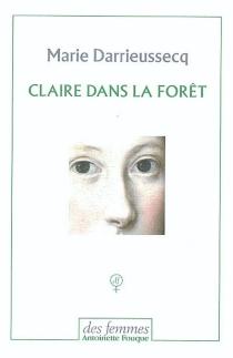 Claire dans la forêt| Suivi de Penthésilée, premier combat - MarieDarrieussecq