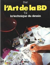L'Art de la BD : 02 : La Technique du dessin - Duc