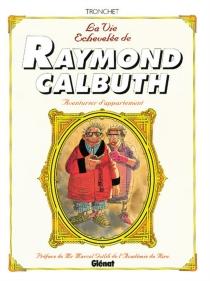 La vie échevelée de Raymond Calbuth : aventurier d'appartement - DidierTronchet