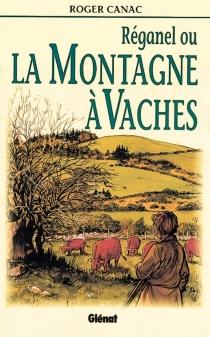 Réganel ou La montagne à vaches - RogerCanac