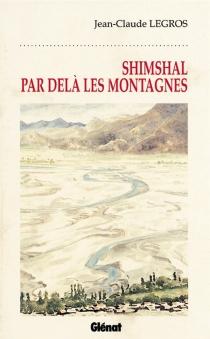 Shimshal, par delà les montagnes - Jean-ClaudeLegros