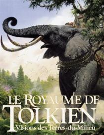 Le royaume de Tolkien : visions des Terres-du-Milieu -