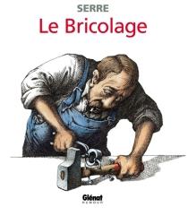Le bricolage - ClaudeSerre