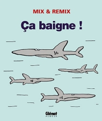 Ca baigne ! - Mix & Remix