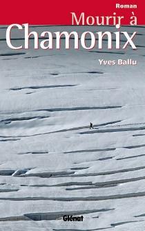 Mourir à Chamonix - YvesBallu